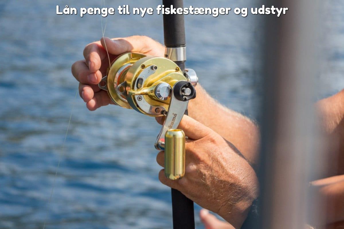 Lån penge til nye fiskestænger og udstyr